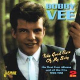 TAKE GOOD CARE OF MY BABY HIS FIRST 4 ALBUMS AND ALL THE HITS 1960-1961 BOBBY VEE, CD