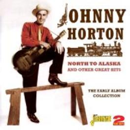 NORTH TO ALASKA AND.. .. OTHER GREAT HITS. EARLY ALBUM COLLECTION JOHNNY HORTON, CD
