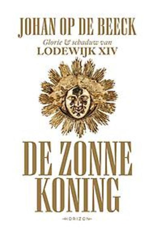 De Zonnekoning glorie & schaduw van Lodewijk XIV, Op de Beeck, Johan, Hardcover
