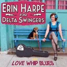 LOVE WHIP BLUES HARPE, ERIN & THE DELTA S, CD