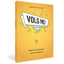 Volg mij Bijbel als inspiratie voor het geloof, Arie de Ruiter, Paperback