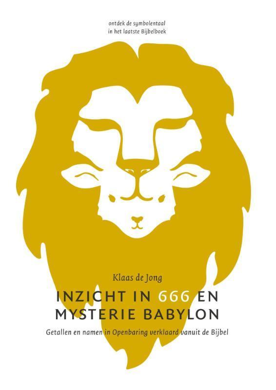 Inzicht in 666 en mysterie Babylon. getallen en namen in Openbaring verklaard vanuit de Bijbel, Klaas de Jong, Paperback  <span class=