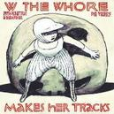 W The Whore Makes Her Tracks
