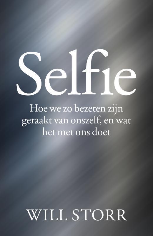 Selfie. hoe we zo zelfgeobsedeerd zijn geworden en wat dat met ons doet, Storr, Will, Hardcover