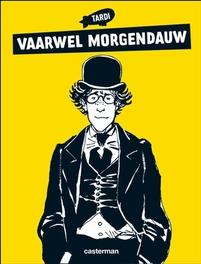 VAARWEL MORGENDAUW HC01. VAARWEL MORGENDAUW VAARWEL MORGENDAUW, Tardi, Jacques, Hardcover