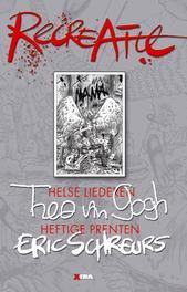Recreatie ..HEFTIGE PRENTEN Duistere gedichten van Theo van Gogh met heftige prenten van Eric Schreurs, Theo van Gogh, Hardcover