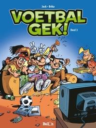 VOETBALGEK 03. DEEL 3 VOETBALGEK, JACK, BEKA, Paperback