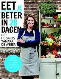 Eet beter in 28 dagen met huisarts Tamara de Weijer Met makkelijke en snelle recepten en weekmenu's, Tamara de Weijer, Paperback