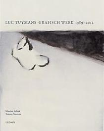 LUC TUYMANS : L'OEUVRE GRAPHIQUE 1989-20 l'oeuvre graphique 1989-2015, Simoens, Tommy, Paperback