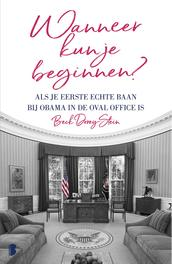 Wanneer kun je beginnen? als je eerste echte baan bij Obama in de Oval Office is, Beck Dorey-Stein, Paperback