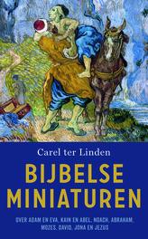Bijbelse miniaturen. Over Adam en Eva, Kain en Abel, Noach, Abraham, Mozes, David, Jona en Jezus, Ca