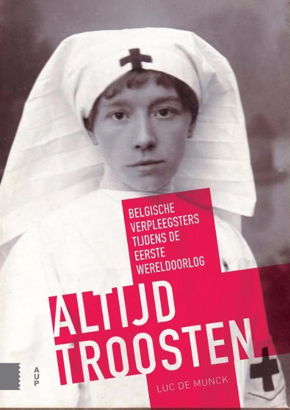 Altijd troosten Belgische verpleegsters tijdens de Eerste Wereldoorlog, Luc De Munck, Paperback