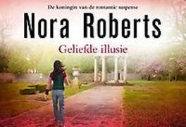 Geliefde illusie. zijn geheimen kunnen alles vernietigen wat haar lief is ..., Roberts, Nora, Hardcover