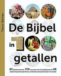 De Bijbel in 100 getallen. 83 plantensoorten, 700 vrouwen van koning Salomo en 98 andere fascinerende feiten uit het bestverkochte boek ter wereld, Trevor Barnes, Hardcover  <span class=