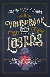 Vrijspraak voor losers. ieder mens kan zowel zondaar als heilige zijn, Nadia Bolz Weber, Paperback