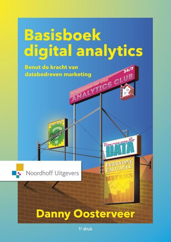 Basisboek digital analytics: benut de kracht van datagedreven marketing: benut de kracht van databedreven marketing