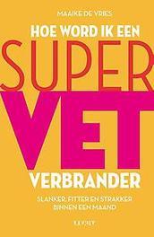 Hoe word ik een supervetverbrander. slanker, fitter en strakker binnen een maand, Maaike de Vries, Paperback
