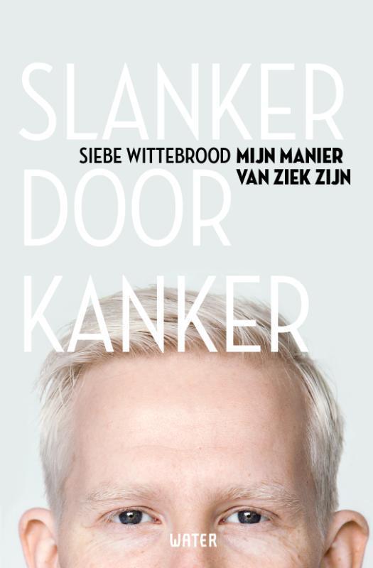 Slanker door Kanker. mijn manier van ziek zijn, Wittebrood, Siebe, Paperback