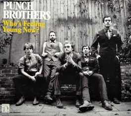 WHO'S FEELING YOUNG NOW? PUNCH BROTHERS, CD
