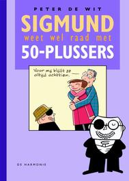 Sigmund weet wel raad met 50-plussers Sigmund weet wel raad met, Peter De Wit, Hardcover
