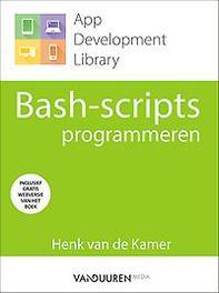 Bash-scripts programmeren. App Develeopment Library, Henk van de Kramer, Paperback