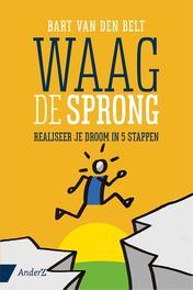 Waag de sprong. Realiseer je droom in 5 stappen, Van den Belt, Bart, Paperback