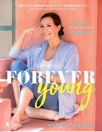 Forever young vijftig is het nieuwe veertig : puur eten, powerful bewegen, passioneel leven : de complete gezondheidsgids mét recepten, Martine Prenen, Hardcover