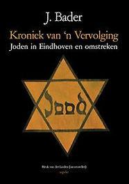 Kroniek van 'n Vervolging. joden in Eindhoven en omstreken, Bader, J., Paperback