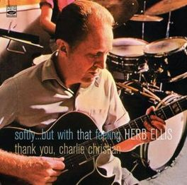 SOFTLY BUT WITH THAT.. .. FEELING/THANK YOU CHARLIE CHRISTIAN HERB ELLIS, CD