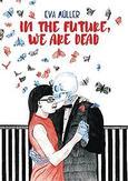 IN THE FUTURE WE ARE DEAD