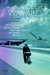 Vroeger was alles anders het dagelijks leven in België vlak voor de golden sixties, Korneel De Rynck, Paperback