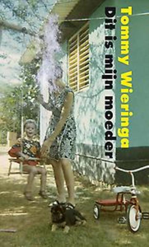 Dit is mijn moeder Wieringa, Tommy, Hardcover