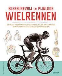 Blessurevrij en pijnloos wielrennen. de meest voorkomende wielerblessures en -ongemakken zelf herkennen, behandelen en voorkomen, Rabin, Matt, Paperback