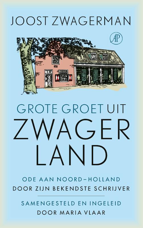 Grote groet uit Zwagerland. Ode aan Noord-Holland door zijn bekendste schrijver, Joost Zwagerman, Ha