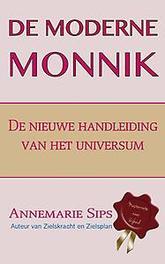 De moderne monnik. De nieuwe handleiding van het universum, Sips, Annemarie, Paperback