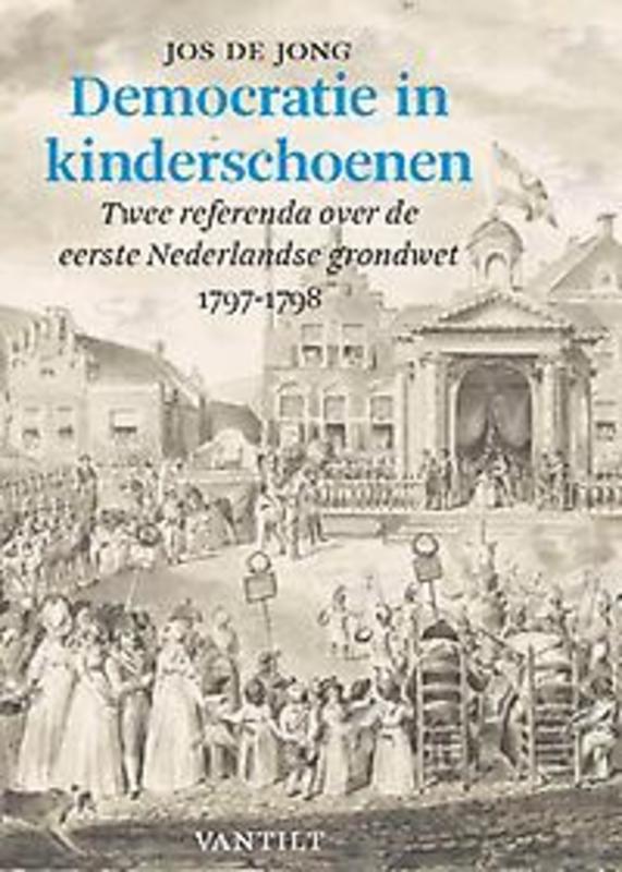Democratie in kinderschoenen. Twee referenda over de eerste Nederlandse grondwet. 1797-1798, De Jong
