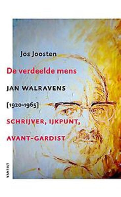 De verdeelde mens. Jan Walravens [1920-1965] schrijver, ijkpunt en avant-gardist, Jos Joosten, Hardcover