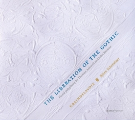 LIBERATION OF THE GOTHIC BJORN SCHMELZER / AKL 2018 / WORKS BY ASHWELL/BROWNE GRAINDELAVOIX, CD