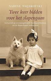 Twee keer bidden voor het slapengaan Gebaseerd op een waargebeurde familiegeschiedenis uit de Amsterdamse oorlogsjaren, Wojakovski, Nadine, Paperback