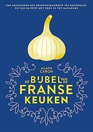 De bijbel van de Franse keuken. van artisjokken met dragonvinaigrette tot ratatouille en van bavette met rode ui tot macarons, Caron, Alain, Hardcover  <span class=