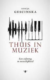 Thuis in muziek een oefening in menselijkheid, Gescinska, Alicja, Hardcover