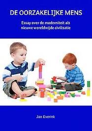 DE OORZAKELIJKE MENS Essay over de moderniteit als nieuwe wereldwijde civilisatie, Everink, Jan, Paperback