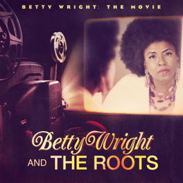 BETTY WRIGHT: THE MOVIE 14 EARTHY, FUNK-DRENCHED SOUL ANTHEMS/FT:SNOOP DOG/A.O. WRIGHT, BETTY & THE ROOTS, CD