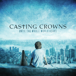 UNTIL THE WHOLE WORLD.. .. HEARS CASTING CROWNS, CD