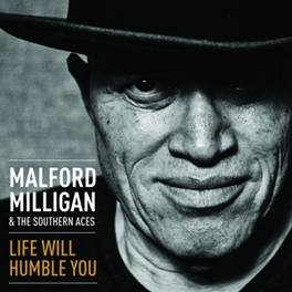 LIFE WILL HUMBLE YOU & THE SOUTHERN ACES MALFORD MILLIGAN, CD