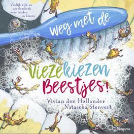 Weg met de viezekiezenbeestjes!. Vivian den Hollander, Hardcover