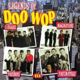 LEGENDS OF DOO WOP W/5 SHARKS/IMAGINATIONS/PASSIONS/FASCINATORS/ Audio CD, V/A, CD