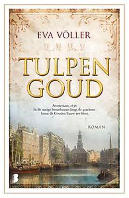 Tulpengoud Amsterdam, 1636. In de statige herenhuizen langs de grachten komt de Gouden Eeuw tot bloei., Völler, Eva, Ebook