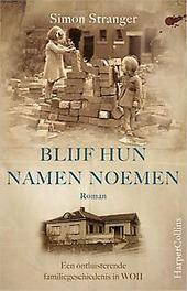 Blijf hun namen noemen een ontluisterende familiegeschiedenis in de Tweede Wereldoorlog, Stranger, Simon, Paperback