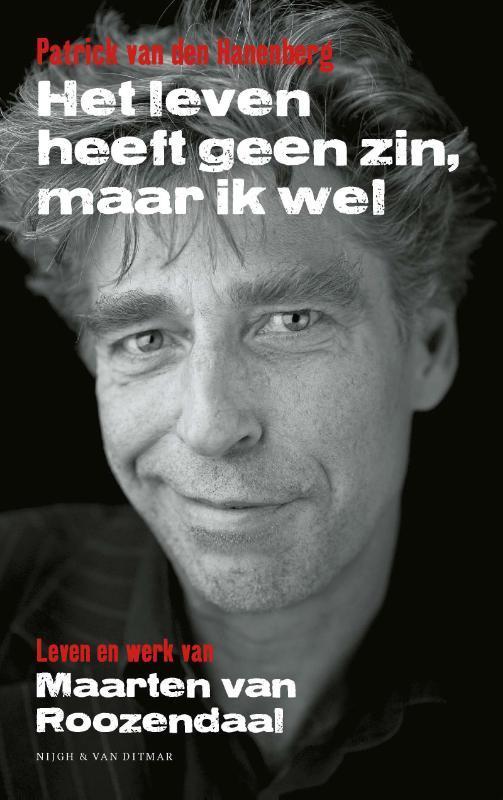 Het leven heeft geen zin, maar ik wel. Leven en werk van Maarten van Roozendaal, Van den Hanenberg, Patrick, Paperback